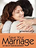 Save Your Marriage: Get Rid of Your Resentment