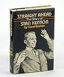 Straight Ahead: The Story of Stan Kenton