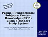 Praxis II Fundamental Subjects: Content Knowledge (0511) Exam Flashcard Study System: Praxis II Test Practice Questions & Review for the Praxis II: Subject Assessments