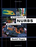 An Introduction to NURBS: With Historical Perspective (The Morgan Kaufmann Series in Computer Graphics) (1558606696) by Rogers, David F.