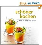 sch�ner kochen - Partys und Feste: Die Kunst der perfekten Zubereitung, Rezepte und Tipps f�r Partys und Feste