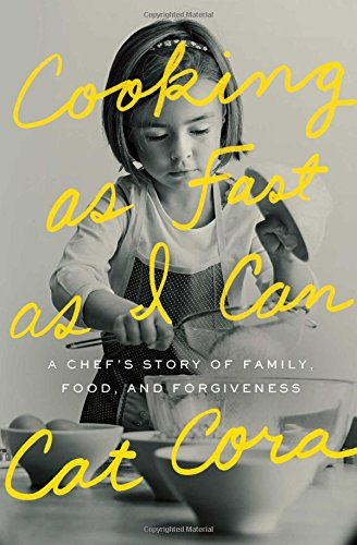Cooking as Fast as I Can: A Chef's Story of Family, Food, and Forgiveness by Cat Cora