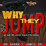 Why They Jump: Why Many High Achievers Eventually Self Sabotage | Dr. Mark T. Jones Sr.