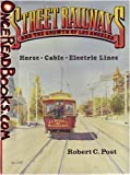 Street Railways and the Growth of Los Angeles: Horse, Cable, Electric Lines (0870951041) by Post, Robert C.