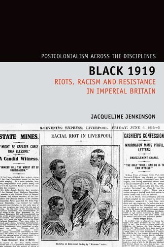 Black 1919: Riots, Racism and Resistance in Imperial Britain (Postcolonialism Across the Disciplines)