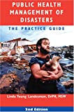 Public Health Management of Disasters: The Practice Guide, Second Edition