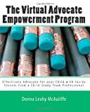 img - for The Virtual Advocate Empowerment Program: Effectively Advocate for your Child with Inside Secrets from a Child Study Team Professional book / textbook / text book