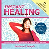 Instant Healing: Accessing Creative Intelligence for Healing Body and Soul
