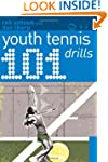 101 Youth Tennis Drills (101 Youth Dr...