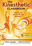 The Kinesthetic Classroom: Teaching and Learning Through Movement