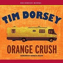 Orange Crush (       UNABRIDGED) by Tim Dorsey Narrated by George Wilson