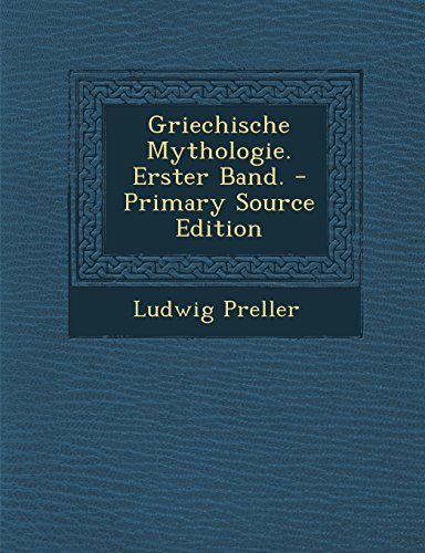 Griechische Mythologie. Erster Band. - Primary Source Edition  [Preller, Ludwig] (Tapa Blanda)