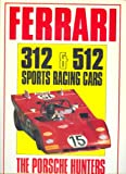 Ferrari 312 and 512 Sports Racing Cars: The Porsche Hunters