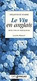 D�guster et vendre Le Vin en anglais : Guide d'anglais professionnel (1CD audio)