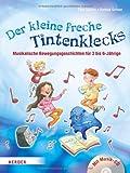 Der kleine freche Tintenklecks: Musikalische Bewegungsgeschichten für 3 bis 6-Jährige