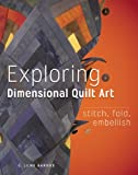 Exploring Dimensional Quilt Art: Stitch, Fold, Embellish