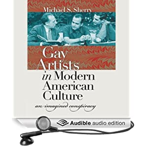 Gay Artists in Modern American Culture: An Imagined Conspiracy (Unabridged)