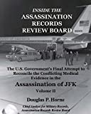 Inside the Assassination Records Review Board: The U.S. Government's Final Attempt to Reconcile the Conflicting Medical Evidence in the Assassination of JFK - Volume 2