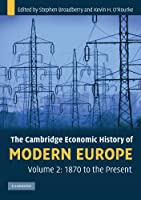 The Cambridge Economic History of Modern Europe, Volume 2: 1870 to the Present