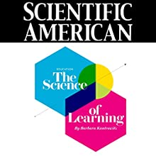 Scientific American: The Science of Learning (       UNABRIDGED) by Barbara Kantrowitz Narrated by Mark Moran