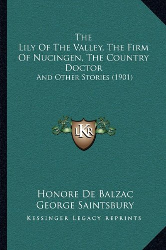The Lily of the Valley, the Firm of Nucingen, the Country Doctor: And Other Stories (1901)