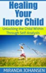 Healing Your Inner Child: Unlocking t...