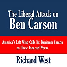 The Liberal Attack on Ben Carson: America's Left Wing Calls Dr. Benjamin Carson an Uncle Tom and Worse (       UNABRIDGED) by Richard West Narrated by Rebecca Van Volkinburg