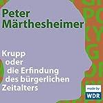 Krupp oder die Erfindung des bürgerlichen Zeitalters | Peter Märthesheimer