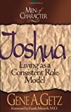 Men of Character: Joshua: Living as a Consistent Role Model (0805461639) by Getz, Gene A.