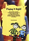 Playing it Right! Social Skills Activities for Parents and Teachers of Young Children with Autism Spectrum Disorders, Including Asperger Syndrome and Autism