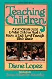 Teaching Children: A Curriculum Guide to What Children Need to Know at Each Level Through Grade Six