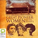 Great Pioneer Women of the Outback (       UNABRIDGED) by Susanna De Vries Narrated by Kate Hood