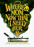 img - for Where's Mom Now That I Need Her: Surviving Away from Home by Betty Rae Frandsen, Kathryn J. Frandsen, Kent P. Frandsen (October 1, 2004) Ring-bound book / textbook / text book