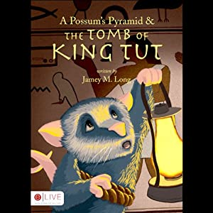 A Possum's Pyramid and the Tomb of King Tut | [Jamey M. Long]