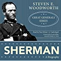 Sherman: Great Generals Series (       UNABRIDGED) by Steven Woodworth Narrated by Tom Weiner