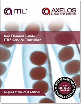 Key Element Guide Itil Service Transition: Aligned to the 2011 Editions