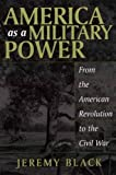 America as a Military Power, 1775-1865: (0275977064) by Black, Jeremy M.