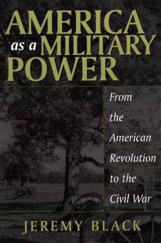 America as a Military Power, 1775-1865: