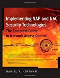 Implementing NAP and NAC Security Technologies: The Complete Guide to Network Access Control