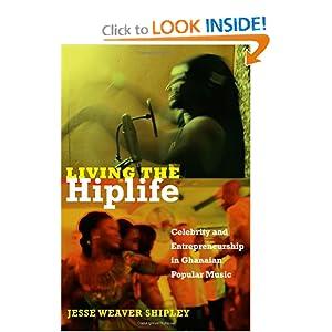 Living the Hiplife: Celebrity and Entrepreneurship in Ghanaian Popular Music Jesse Weaver Shipley