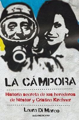 La Cámpora: Historia secreta de los herederos de Néstor y Cristina Kirchner (Spanish Edition)