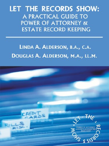 Let The Records Show A Practical Guide To Power Of Attorney And Estate Record Keeping [Alderson, B.A. Linda A.] (Tapa Blanda)