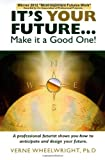 Its YOUR Future...: Make it a Good One!