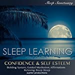 Confidence & Self Esteem Building System: Sleep Learning, Guided Meditation, Affirmations, Relaxing Deep Sleep |  Jupiter Productions