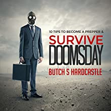 10 Tips to Becoming a Prepper and Survive Doomsday (       UNABRIDGED) by Butch S. Hardcastle Narrated by Bobby Brill