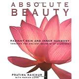 Absolute Beauty: Radiant Skin and Inner Harmony Through the Ancient Secrets of Ayurveda ~ Pratima Raichur