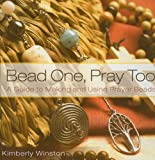 Kimberly Winston Bead One, Pray Too: A Guide to Making and Using Prayer Beads from the World's Religions