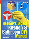 Kitchen and Bathroom DIY Manual: Expert Guidance on Renewing and Renovating Kitchens and Bathrooms (Readers Digest)