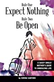 img - for Rule One: Expect Nothing. Rule Two: Be Open: A Sassy Single Mother's Guide to Embracing Life book / textbook / text book