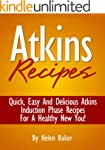 Atkins Recipes: Quick Easy And Delici...